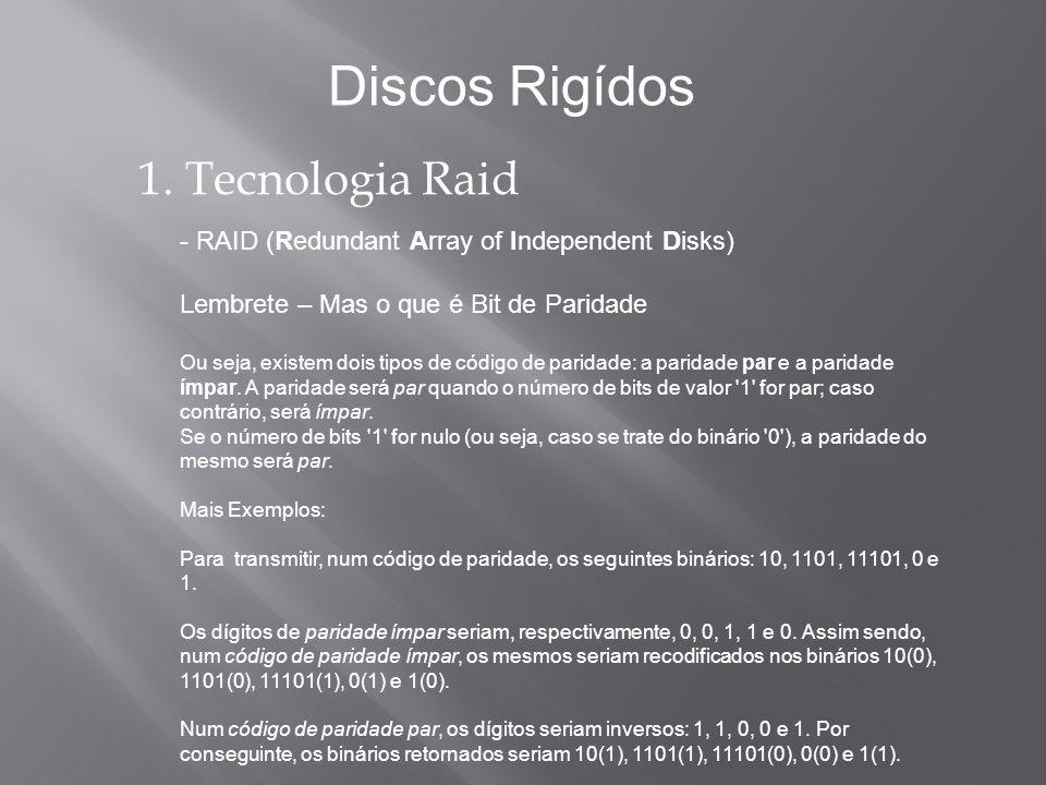 1. Tecnologia Raid - RAID (Redundant Array of Independent Disks) Lembrete – Mas o que é Bit de Paridade Ou seja, existem dois tipos de código de parid