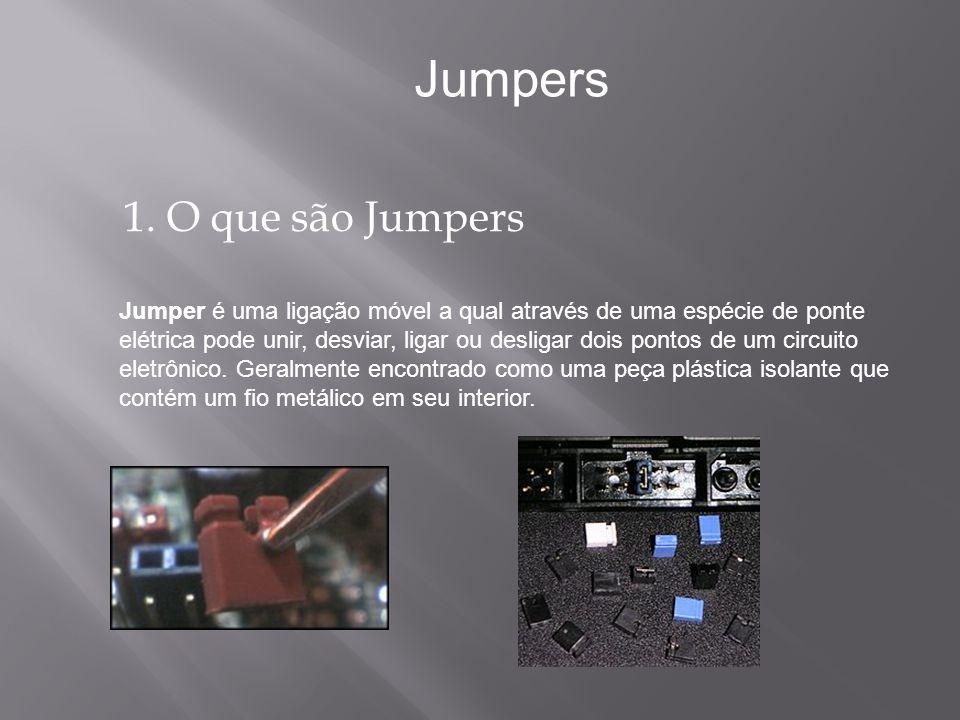 1. O que são Jumpers Jumpers Jumper é uma ligação móvel a qual através de uma espécie de ponte elétrica pode unir, desviar, ligar ou desligar dois pon