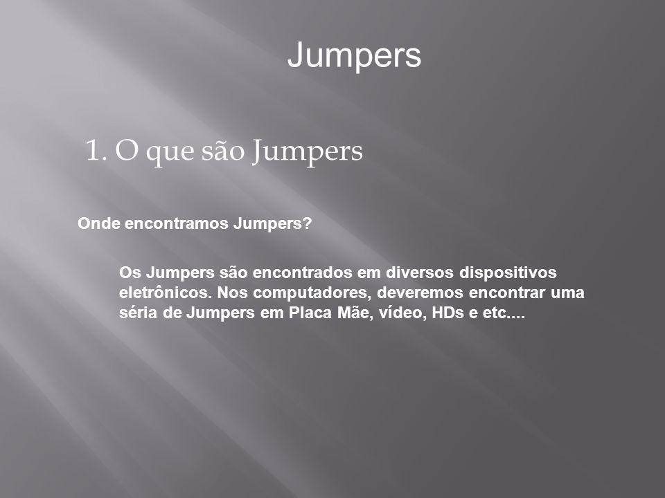 1. O que são Jumpers Jumpers Os Jumpers são encontrados em diversos dispositivos eletrônicos. Nos computadores, deveremos encontrar uma séria de Jumpe