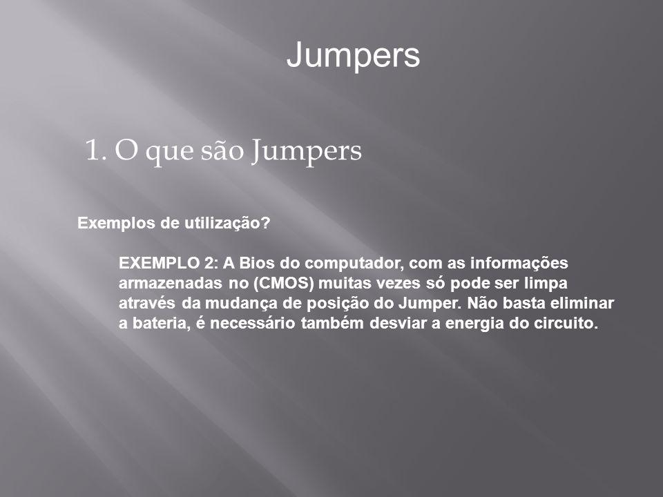 1. O que são Jumpers Jumpers EXEMPLO 2: A Bios do computador, com as informações armazenadas no (CMOS) muitas vezes só pode ser limpa através da mudan