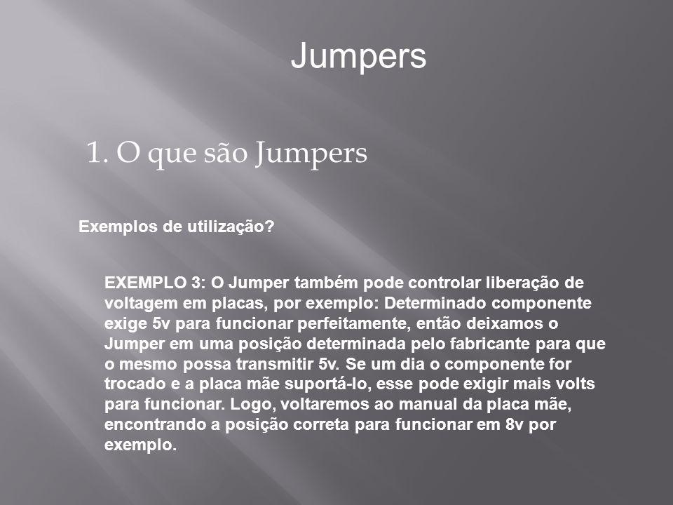 1. O que são Jumpers Jumpers EXEMPLO 3: O Jumper também pode controlar liberação de voltagem em placas, por exemplo: Determinado componente exige 5v p