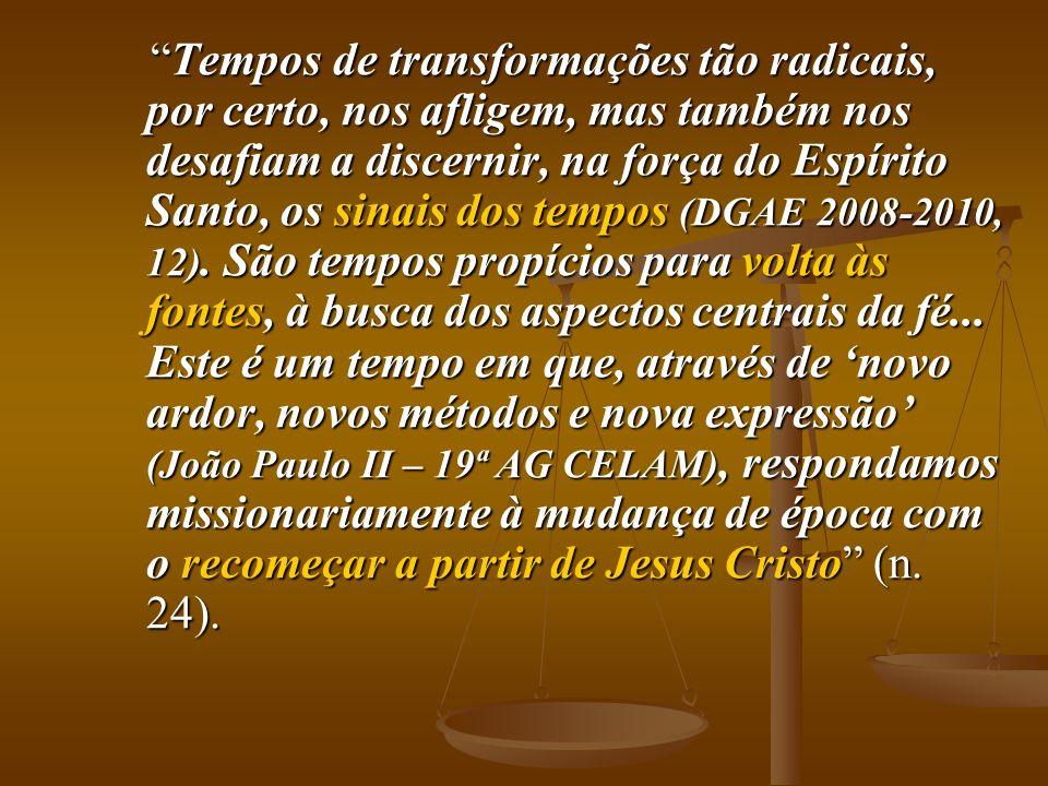 Tempos de transformações tão radicais, por certo, nos afligem, mas também nos desafiam a discernir, na força do Espírito Santo, os sinais dos tempos (DGAE 2008-2010, 12).