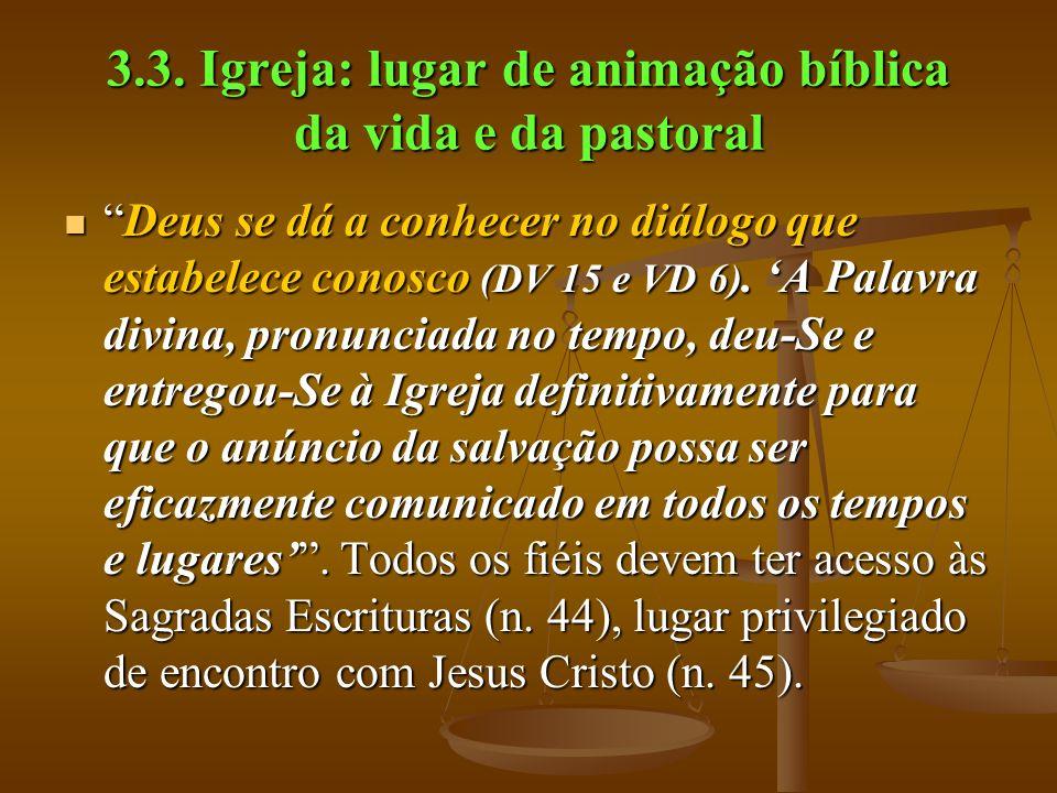 3.3. Igreja: lugar de animação bíblica da vida e da pastoral Deus se dá a conhecer no diálogo que estabelece conosco (DV 15 e VD 6). A Palavra divina,