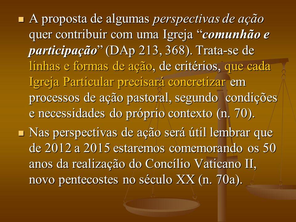 A proposta de algumas perspectivas de ação quer contribuir com uma Igreja comunhão e participação (DAp 213, 368).