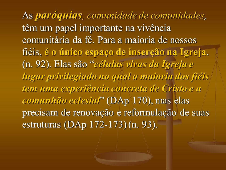 As paróquias, comunidade de comunidades, têm um papel importante na vivência comunitária da fé.