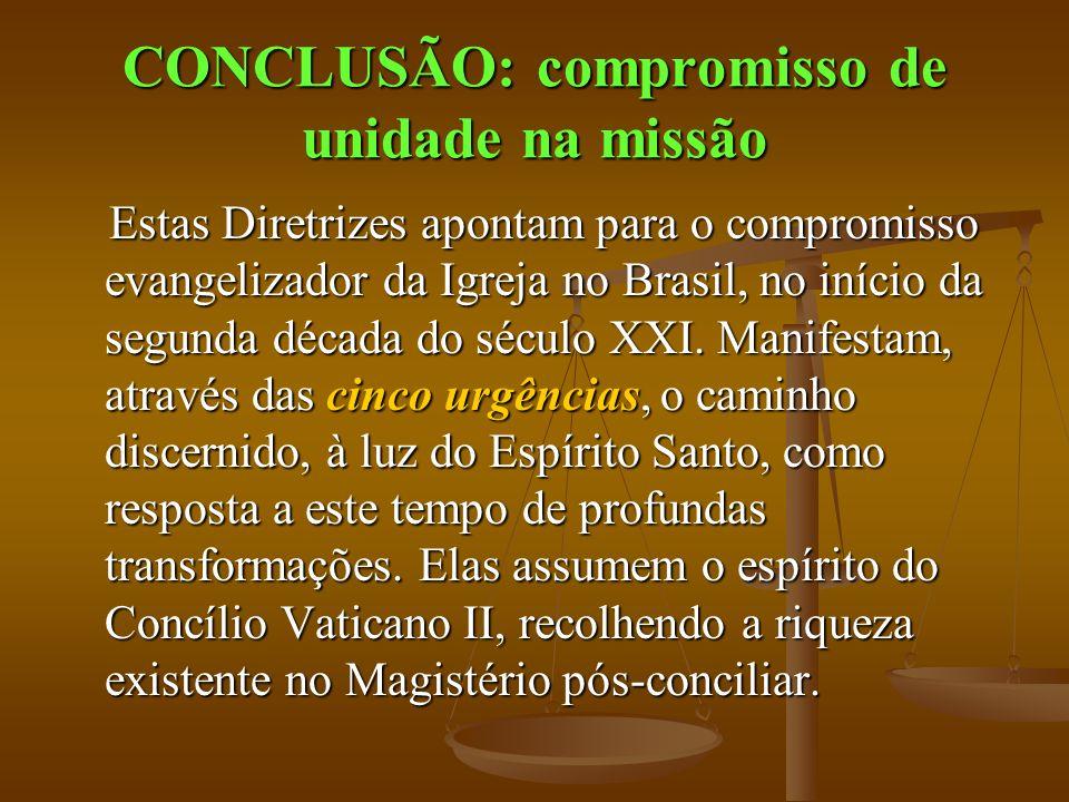CONCLUSÃO: compromisso de unidade na missão Estas Diretrizes apontam para o compromisso evangelizador da Igreja no Brasil, no início da segunda década do século XXI.