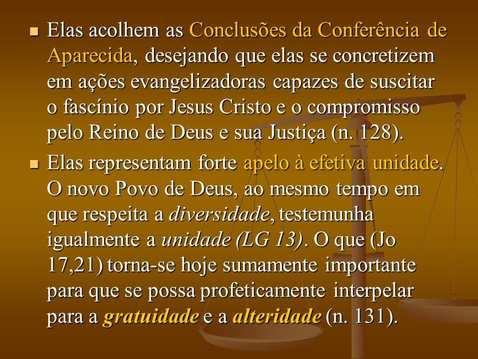 Elas acolhem as Conclusões da Conferência de Aparecida, desejando que elas se concretizem em ações evangelizadoras capazes de suscitar o fascínio por Jesus Cristo e o compromisso pelo Reino de Deus e sua Justiça (n.