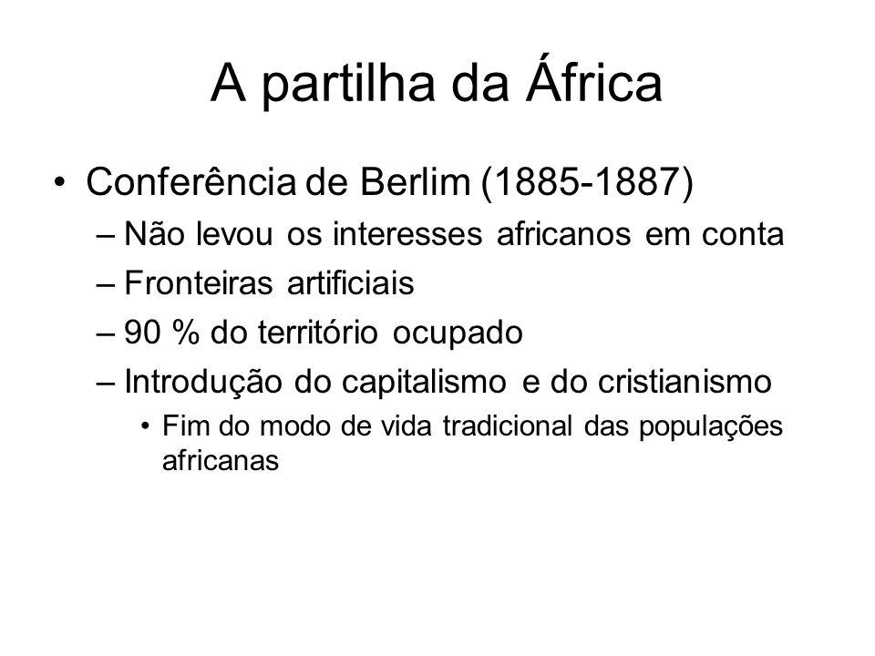 A partilha da África Conferência de Berlim (1885-1887) –Não levou os interesses africanos em conta –Fronteiras artificiais –90 % do território ocupado