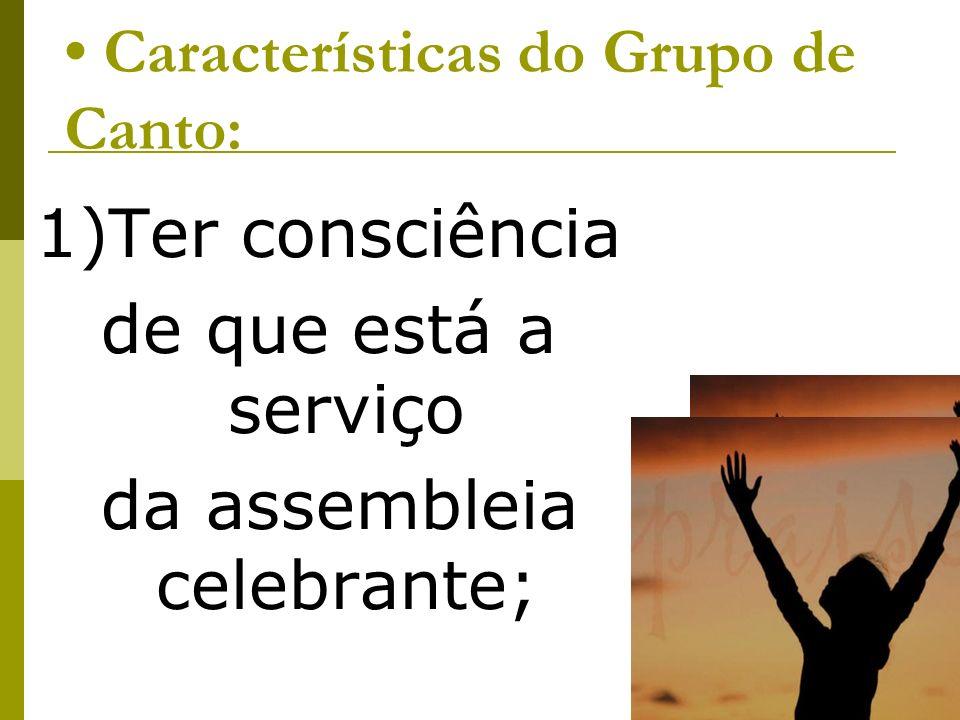 Características do Grupo de Canto: 1)Ter consciência de que está a serviço da assembleia celebrante;