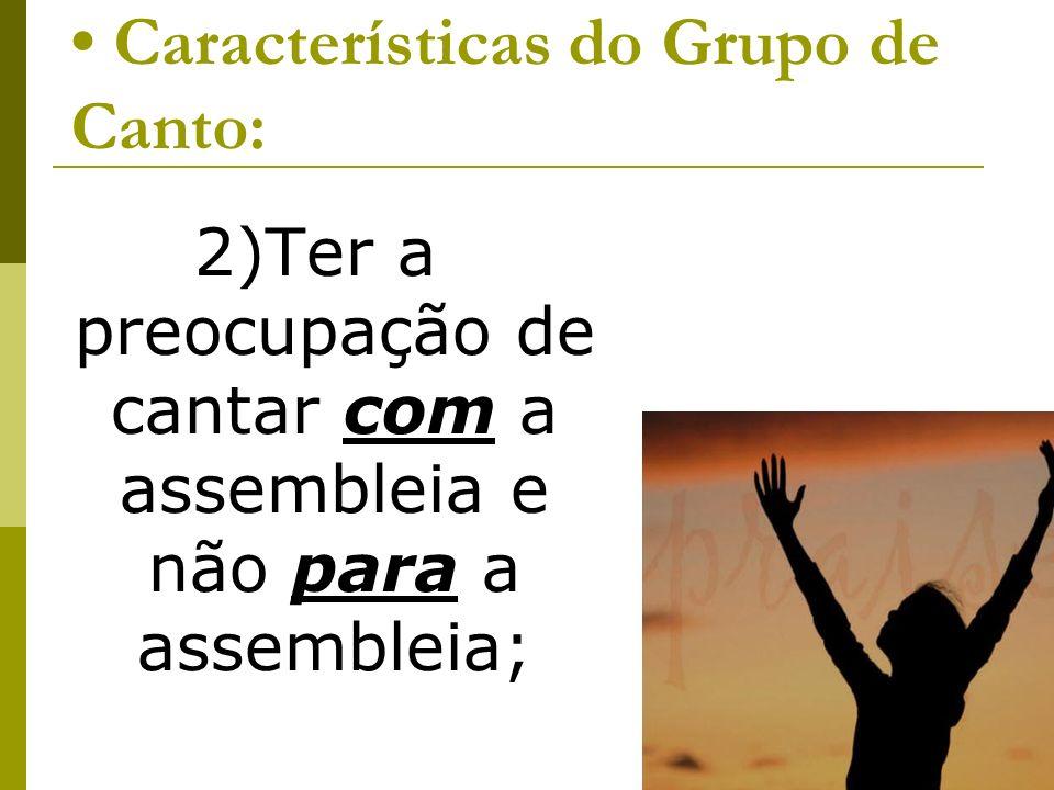 Características do Grupo de Canto: 2)Ter a preocupação de cantar com a assembleia e não para a assembleia;