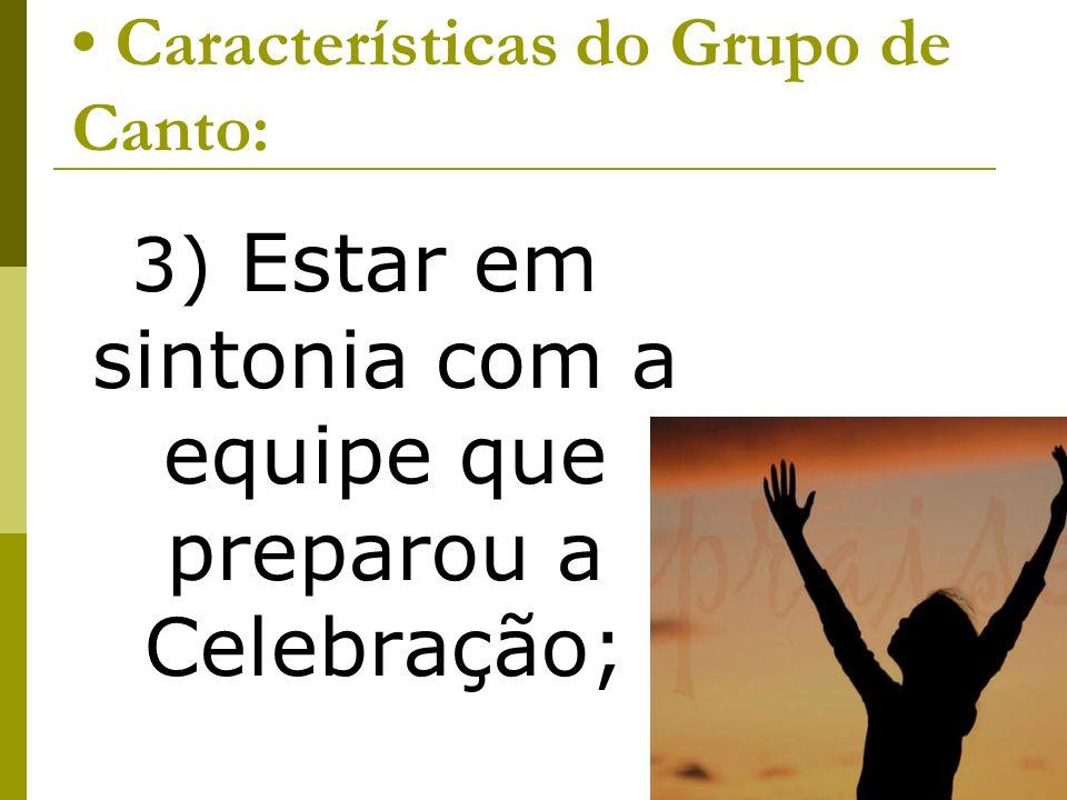Características do Grupo de Canto: 3) Estar em sintonia com a equipe que preparou a Celebração;