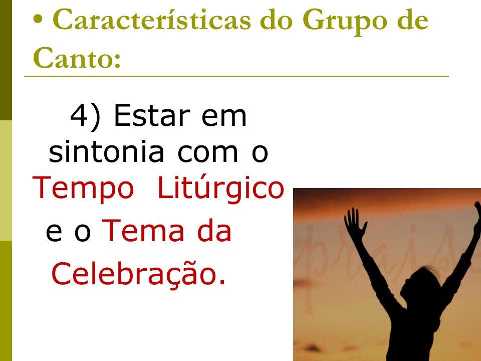 Características do Grupo de Canto: 4) Estar em sintonia com o Tempo Litúrgico e o Tema da Celebração.