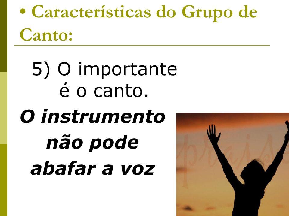 Características do Grupo de Canto: 5) O importante é o canto. O instrumento não pode abafar a voz