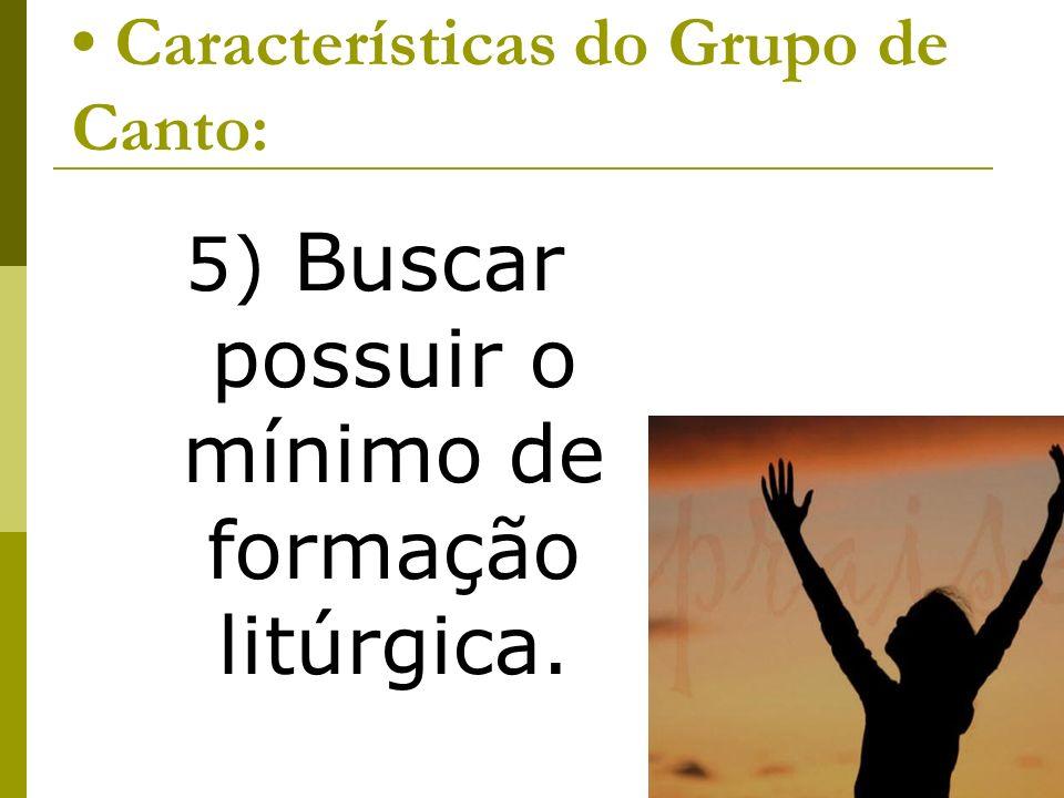 Características do Grupo de Canto: 5) Buscar possuir o mínimo de formação litúrgica.