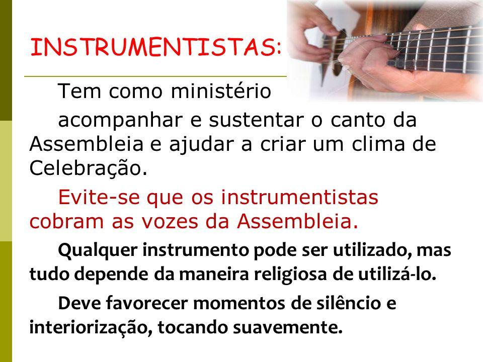 Tem como ministério acompanhar e sustentar o canto da Assembleia e ajudar a criar um clima de Celebração. Evite-se que os instrumentistas cobram as vo