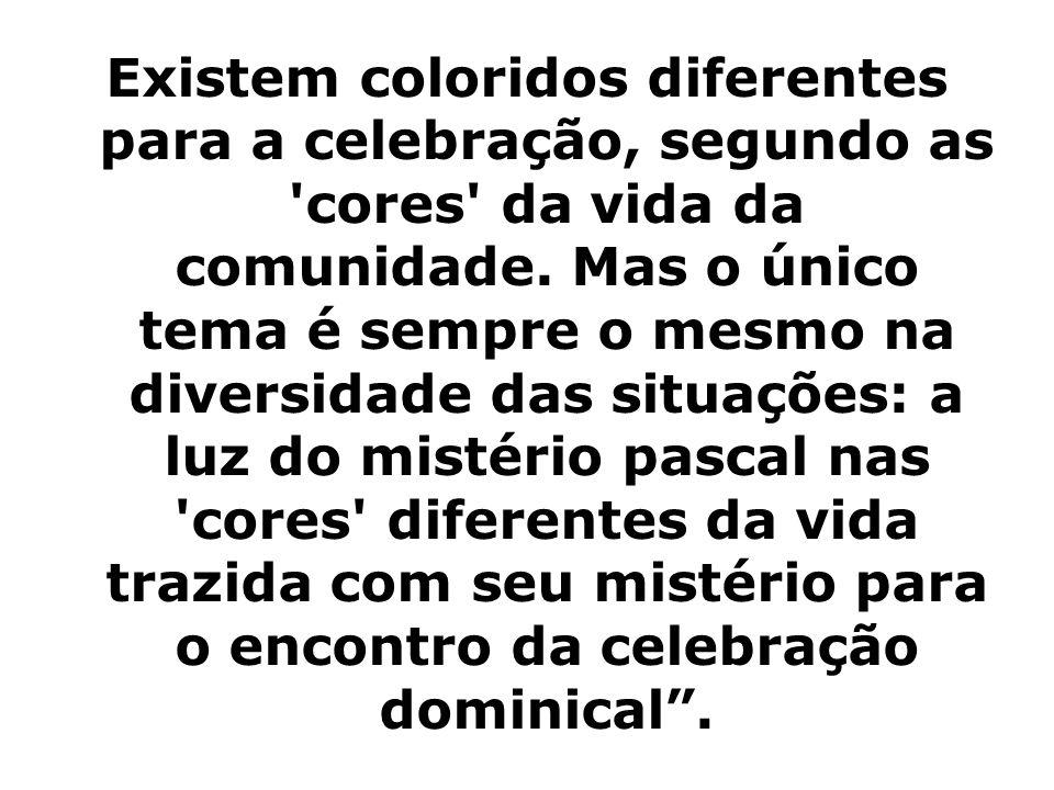 Existem coloridos diferentes para a celebração, segundo as 'cores' da vida da comunidade. Mas o único tema é sempre o mesmo na diversidade das situaçõ