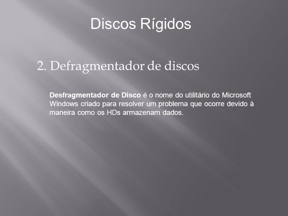 2. Defragmentador de discos Desfragmentador de Disco é o nome do utilitário do Microsoft Windows criado para resolver um problema que ocorre devido à