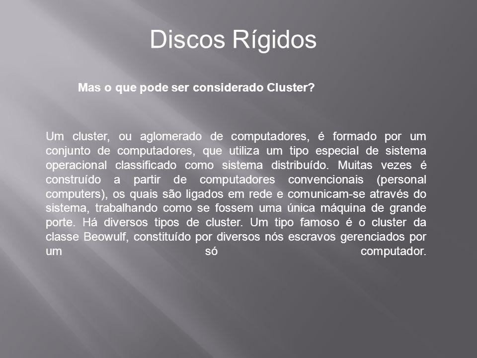 Mas o que pode ser considerado Cluster? Discos Rígidos Um cluster, ou aglomerado de computadores, é formado por um conjunto de computadores, que utili