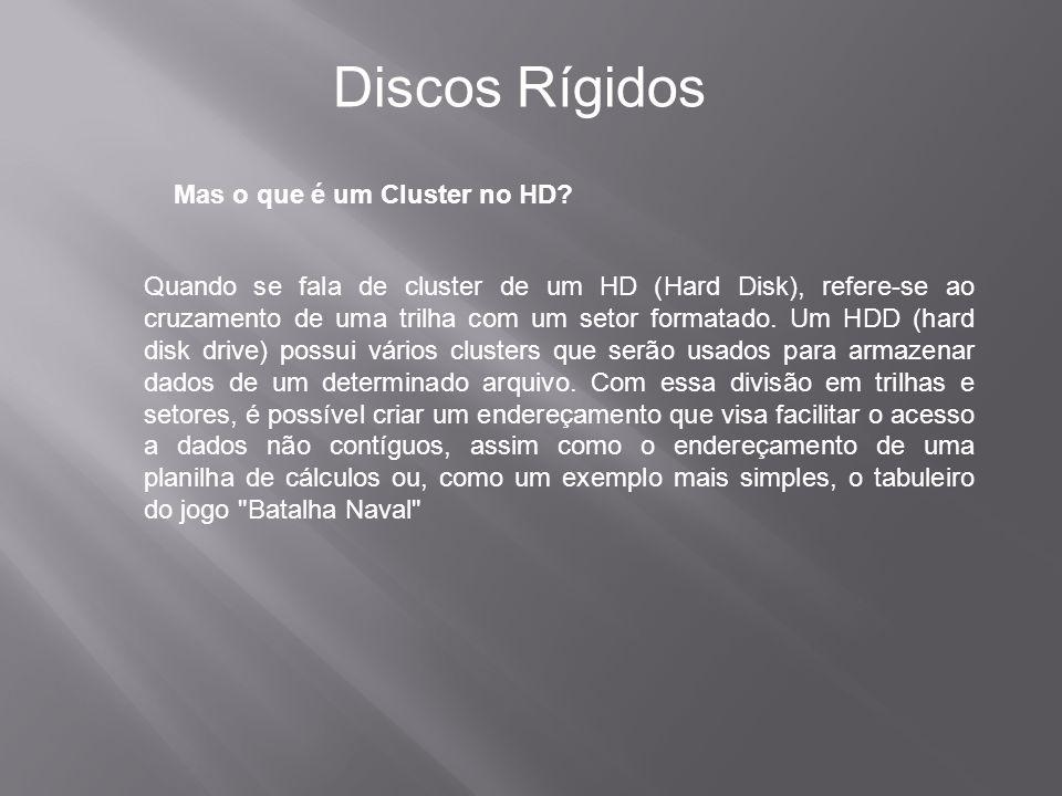 Mas o que é um Cluster no HD? Discos Rígidos Quando se fala de cluster de um HD (Hard Disk), refere-se ao cruzamento de uma trilha com um setor format