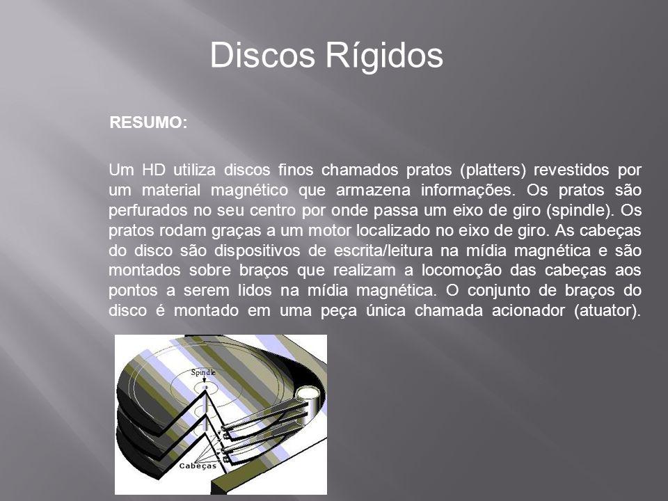 RESUMO: Discos Rígidos Um HD utiliza discos finos chamados pratos (platters) revestidos por um material magnético que armazena informações. Os pratos