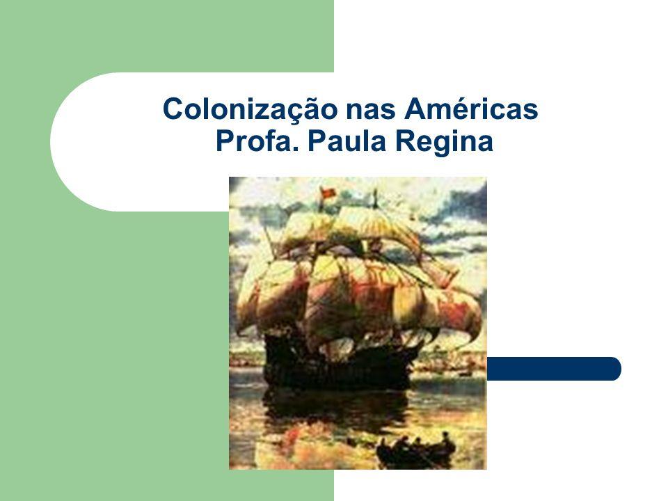 Colonização nas Américas Profa. Paula Regina