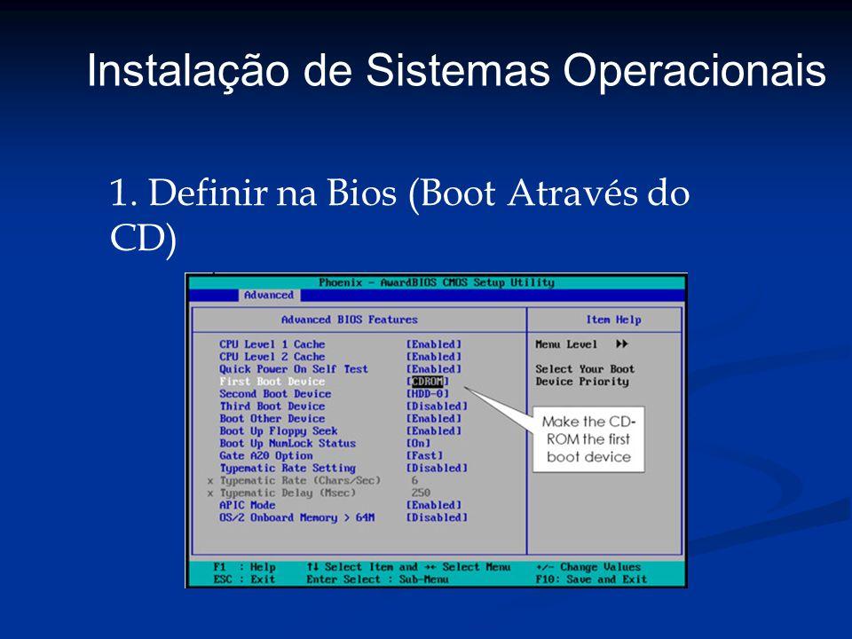 1. Definir na Bios (Boot Através do CD) Instalação de Sistemas Operacionais