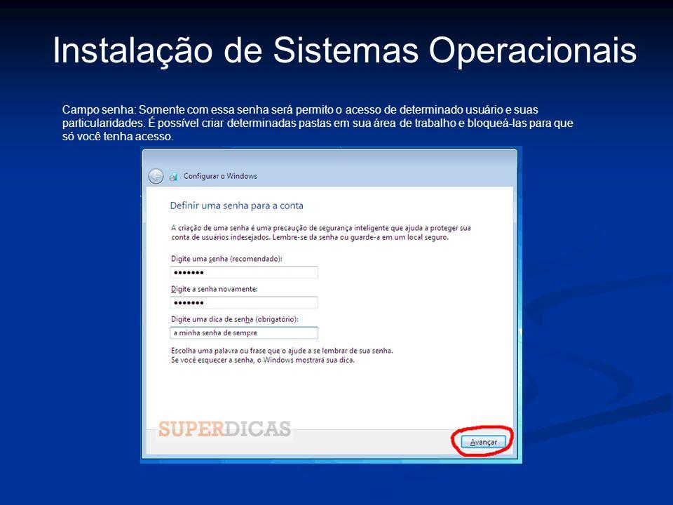 Instalação de Sistemas Operacionais Campo senha: Somente com essa senha será permito o acesso de determinado usuário e suas particularidades. É possív