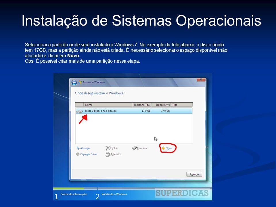 Selecionar a partição onde será instalado o Windows 7. No exemplo da foto abaixo, o disco rígido tem 17GB, mas a partição ainda não está criada. É nec