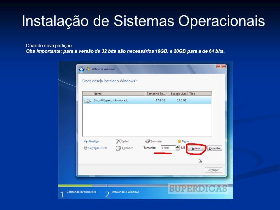 Instalação de Sistemas Operacionais Criando nova partição Obs importante: para a versão de 32 bits são necessários 16GB, e 20GB para a de 64 bits.