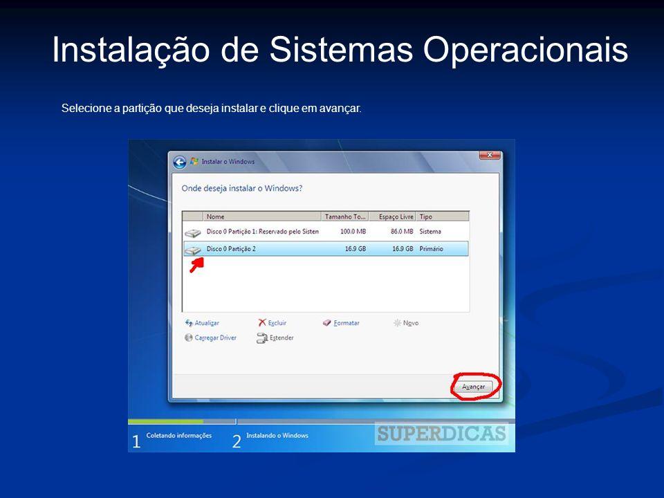 Instalação de Sistemas Operacionais Selecione a partição que deseja instalar e clique em avançar.