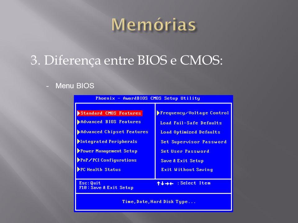 3. Diferença entre BIOS e CMOS: -Menu BIOS