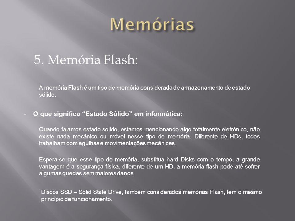 5. Memória Flash: A memória Flash é um tipo de memória considerada de armazenamento de estado sólido. -O que significa Estado Sólido em informática: Q