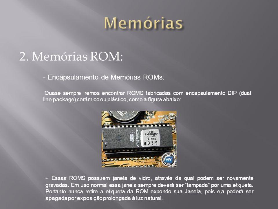 2. Memórias ROM: - Encapsulamento de Memórias ROMs: Quase sempre iremos encontrar ROMS fabricadas com encapsulamento DIP (dual line package) cerâmico