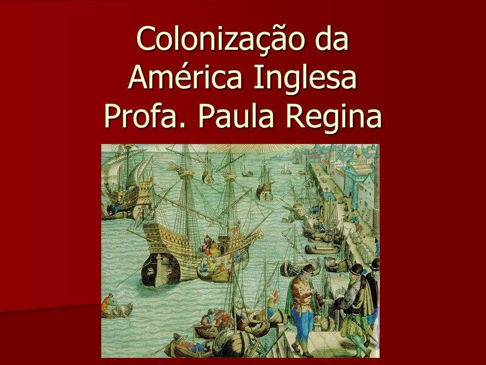 Colonização da América Inglesa Profa. Paula Regina