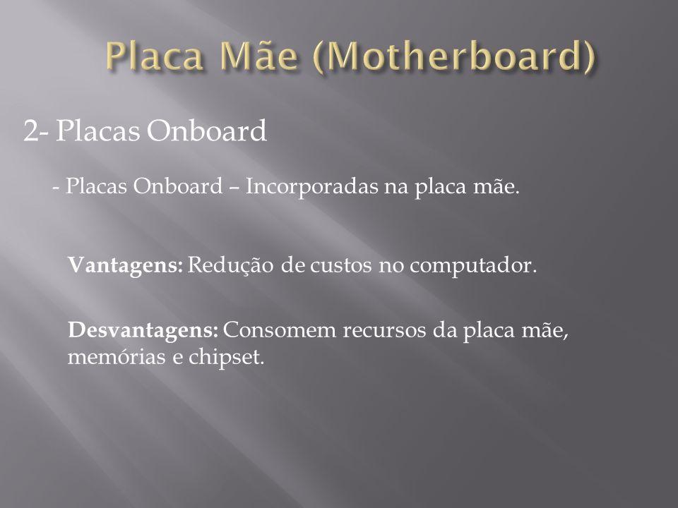 3- Placas OFF Board Vantagens: Dispositivos independentes, melhor performace, fácil manutenção.