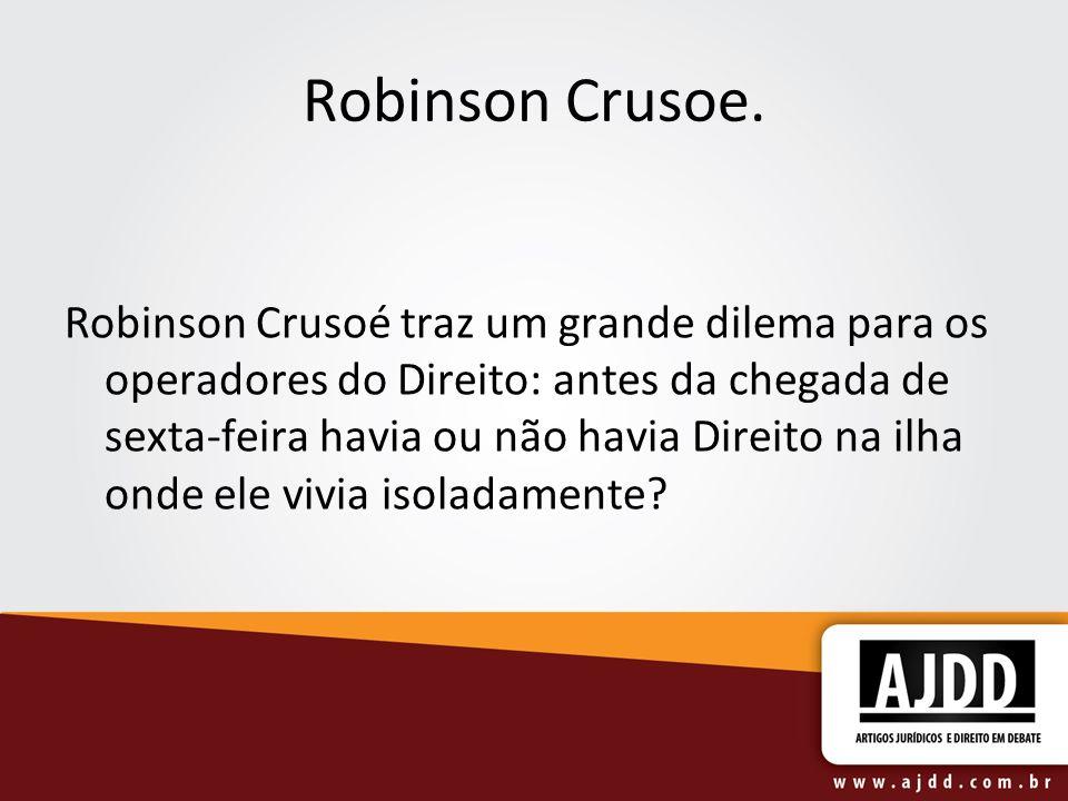 Robinson Crusoe. Robinson Crusoé traz um grande dilema para os operadores do Direito: antes da chegada de sexta-feira havia ou não havia Direito na il
