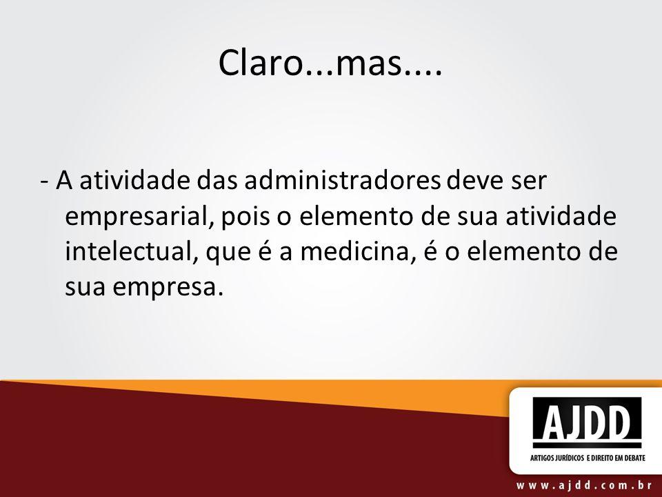 Claro...mas.... - A atividade das administradores deve ser empresarial, pois o elemento de sua atividade intelectual, que é a medicina, é o elemento d