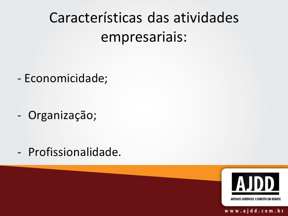 Características das atividades empresariais: - Economicidade; -Organização; -Profissionalidade.