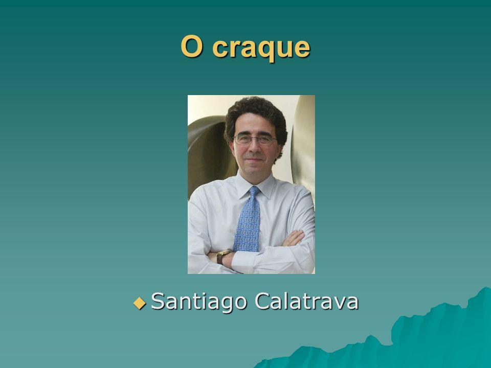 O craque Santiago Calatrava Santiago Calatrava