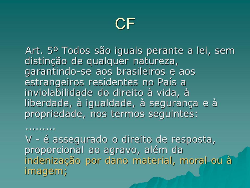 CF Art. 5º Todos são iguais perante a lei, sem distinção de qualquer natureza, garantindo-se aos brasileiros e aos estrangeiros residentes no País a i