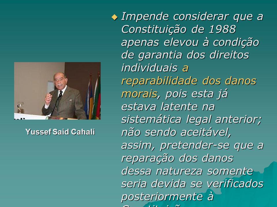 Yussef Said Cahali Yussef Said Cahali Impende considerar que a Constituição de 1988 apenas elevou à condição de garantia dos direitos individuais a re