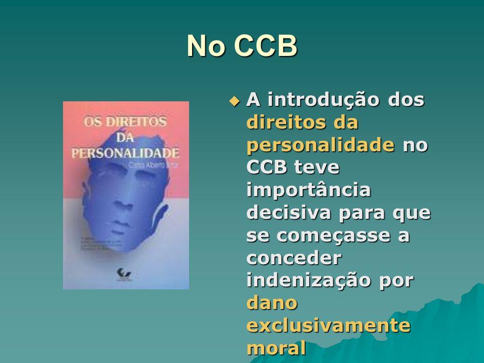No CCB A introdução dos direitos da personalidade no CCB teve importância decisiva para que se começasse a conceder indenização por dano exclusivament