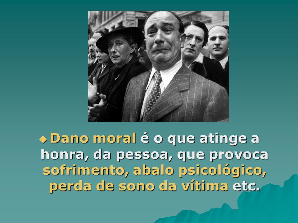 Dano moral é o que atinge a honra, da pessoa, que provoca sofrimento, abalo psicológico, perda de sono da vítima etc. Dano moral é o que atinge a honr
