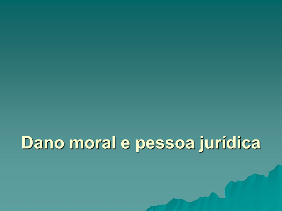 Dano moral e pessoa jurídica
