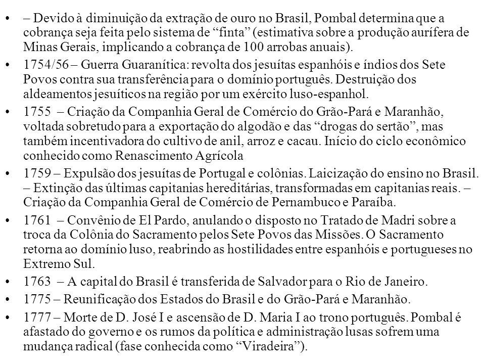 – Devido à diminuição da extração de ouro no Brasil, Pombal determina que a cobrança seja feita pelo sistema de finta (estimativa sobre a produção aur