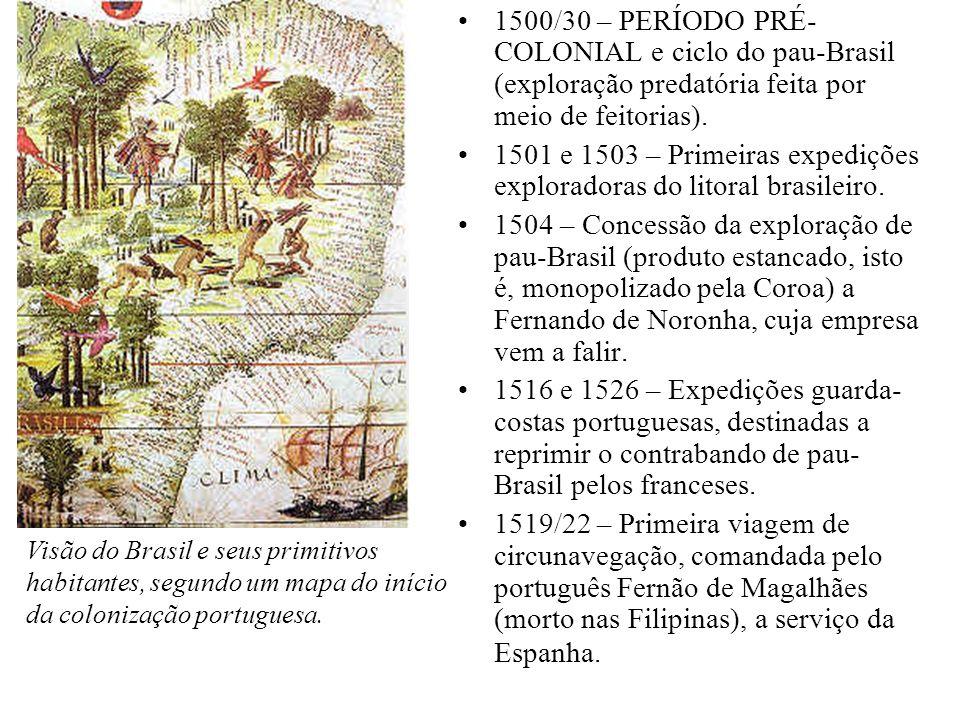 1500/30 – PERÍODO PRÉ- COLONIAL e ciclo do pau-Brasil (exploração predatória feita por meio de feitorias). 1501 e 1503 – Primeiras expedições explorad