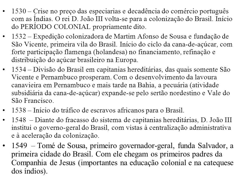 1530 – Crise no preço das especiarias e decadência do comércio português com as Índias. O rei D. João III volta-se para a colonização do Brasil. Iníci