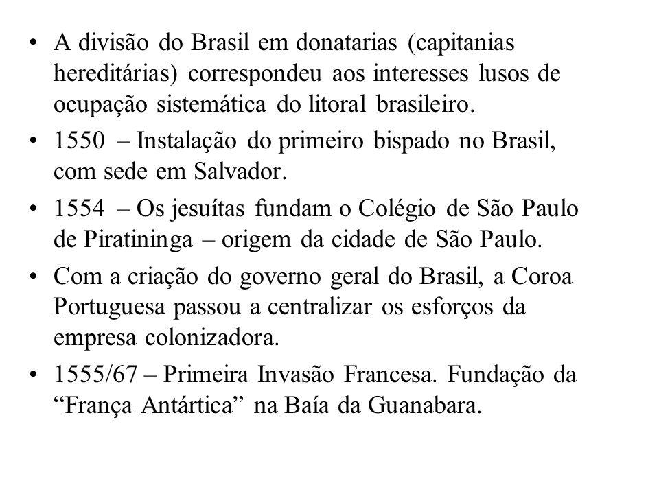 A divisão do Brasil em donatarias (capitanias hereditárias) correspondeu aos interesses lusos de ocupação sistemática do litoral brasileiro. 1550 – In