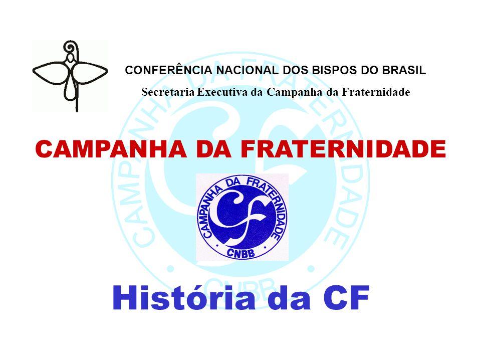 CONFERÊNCIA NACIONAL DOS BISPOS DO BRASIL Secretaria Executiva da Campanha da Fraternidade CAMPANHA DA FRATERNIDADE História da CF