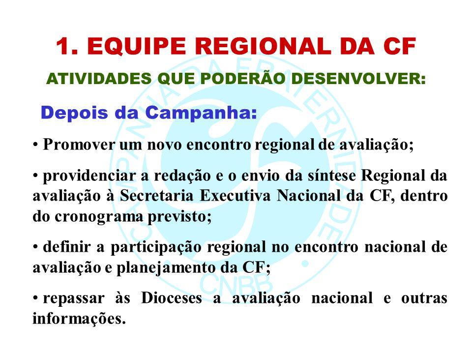 1. EQUIPE REGIONAL DA CF ATIVIDADES QUE PODERÃO DESENVOLVER: Promover um novo encontro regional de avaliação; providenciar a redação e o envio da sínt
